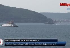 Amerikan savaş gemileri boğazdan geçti