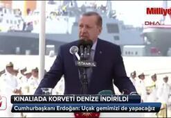 Cumhurbaşkanı Erdoğan: Uçak gemimizi de yapacağız