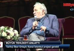 Tarihçi İlber Ortaylı: Kanal İstanbul projesi gerekli