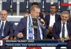 Erdoğan talimatı verdi: Arena isimleri kaldırılıyor