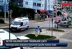 Seyir halindeki ambulansın tekerleği çıktı