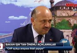 Bakan Işık:  CHP açıkça anayasa ihlali yapıyor