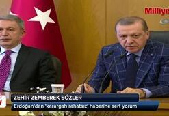 Erdoğandan karargah rahatsız haberine sert yorum