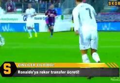 Çinliler çıldırdı Ronaldoya rekor ücret...