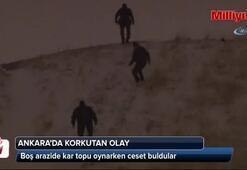 Ankarada kar topu oynarken ceset buldular