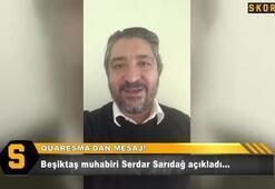 Serdar Sarıdağ Quaresma gerçeğini açıkladı
