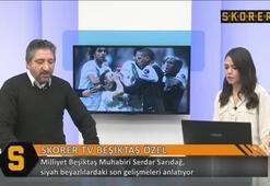 Serdar Sarıdağ Beşiktaşın yeni 10 numarasını açıkladı