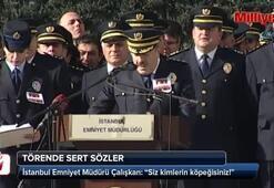 İstanbul Emniyet Müdürü Çalışkan: Siz kimin köpeğisiniz