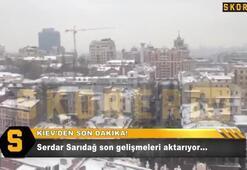 Serdar Sarıdağ Kievden bildiriyor