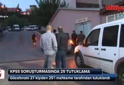 KPSS soruşturmasında 25 tutuklama