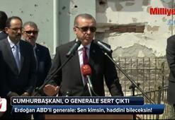 Erdoğan'dan ABD'li generale: Sen kimsin, haddini bileceksin