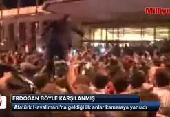 Darbe girişimi gecesi Erdoğan Atatürk Havalimanında böyle karşılandı