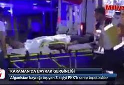 Afganistan bayrağı taşıyan 3 kişiyi PKK'lı sanıp bıçakladılar