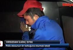 Hırsızdan polise dua ve ön koltukta oturma isteği