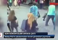 Atalay Filizin yakalanmadan önceki son görüntüleri ortaya çıktı