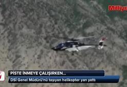 DSİ Genel Müdürü'nü taşıyan helikopter yan yattı: 5 yaralı