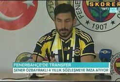 Fenerbahçede Şener Özbayraklı imzayı attı