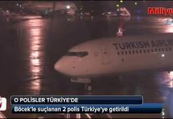 Böcekle suçlanan 2 polis Türkiyeye getirildi