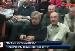 Renan Pekünlü, cezaevine giriyor