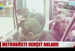 Metrobüste dehşet anları