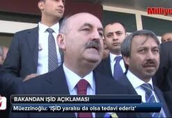 Bakan Müezzinoğlundan yaralı IŞİDci açıklaması