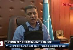 Irak Türkmen Cephesi Başkanı net konuştu