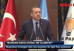 Erdoğandan ses kayıtları ile ilgili flaş açıklama