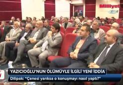 Yazıcıoğlu'nun ölümüyle ilgili yeni iddia