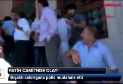 Fatih Camiinde bıçaklı saldırgan