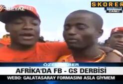Afrikada Fenerbahçe - Galatasaray derbisi