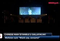 Chinese Man İstanbulu sallayacak