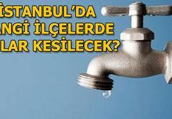 İstanbulda hangi ilçelerde su kesintisi olacak Sular ne zaman gelecek