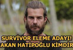 Hakan Hatipoğlu kimdir Survivor eleme adayı