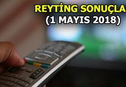 1 Mayıs 2018 Reyting sonuçları şok etti Şaşırtan sıralama...