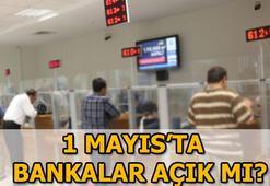 Bugün bankalar açık mı 1 Mayısta bankalar çalışıyor mu