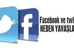 Facebook ve Twitter neden yavaş