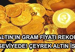 Gram altın fiyatları tarihi zirvesini gördü Çeyrek altın fiyatı ise...