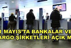 Bankalar ve kargolar bugün açık mı (1 Mayısta bankalar çalışıyor mu)