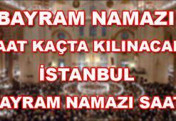 Bayram namazı saatleri İstanbul bayram namazı saat kaçta kılınacak