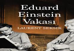 Dâhilerin de zaafları vardır: Eduard Einstein Vakası