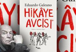 Eduardo Galeano'nun son kitabı Hikâye Avcısı ilk kez Türkçede