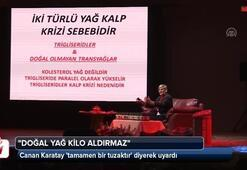 Prof. Dr. Canan Karatay: Doğal yağ kilo aldırmaz