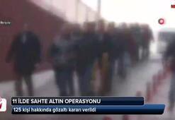 11 ilde sahte altın operasyonu: 125 gözaltı kararı