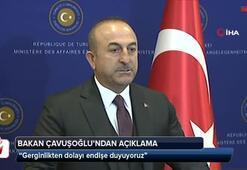 Bakan Çavuşoğlu: Gerginlikten dolayı endişe duyuyoruz
