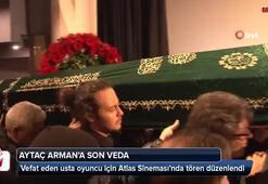 Usta oyuncu Aytaç Arman son yolculuğuna uğurlanıyor