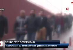 32 ilde FETÖ operasyonu: 50 gözaltı kararı