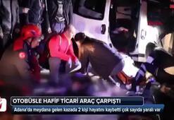Adana otobüsle hafif ticari araç çarpıştı