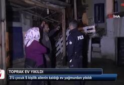 Yağmur nedeniyle toprak ev yıkıldı, 5 kişilik aile ölümden döndü
