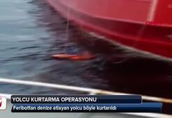 Feribottan denize atlayan yolcuyu kurtarma operasyonu