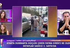 Fatma Girik ayakta durmakta zorlandı